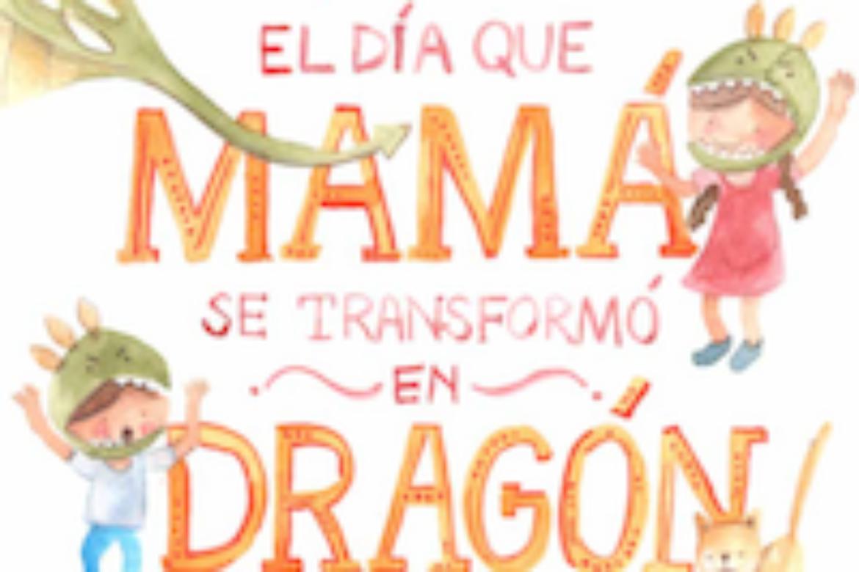 El día que mamá se transformó en dragón